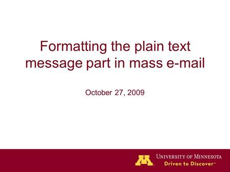 Formatting the plain text message part in mass e-mail October 27, 2009.
