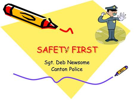 SAFETY FIRST Sgt. Deb Newsome Canton Police TIPS TO KEEP YOU SAFE Always check first with a parent, guardian, or trusted adult before going anywhere,