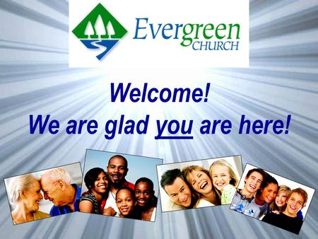Welcome! We are glad you are here!. A View From The Mountaintop Sabbatical Reflections Make Evergreen's Web Site Your Home Page! www.evergreen4u.org Daily.