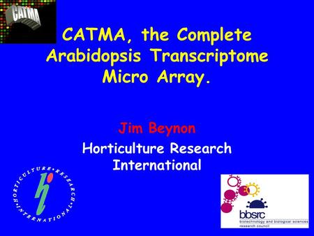 CATMA, the Complete Arabidopsis Transcriptome Micro Array. Jim Beynon Horticulture Research International.