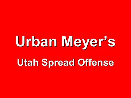 Urban Meyer's Utah Spread Offense.