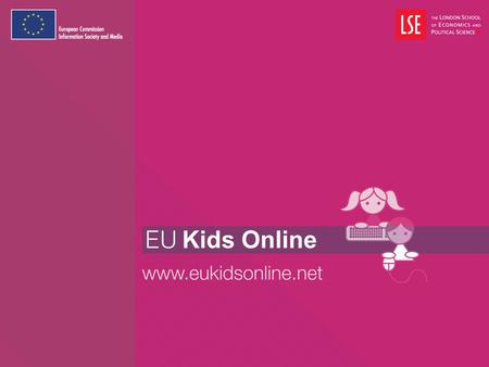 EU research on the use of SNS by Children Dr Leslie Haddon EU Kids Online Meeting on European Social Networking Taskforce, Brussels, 26 th June, 2008.