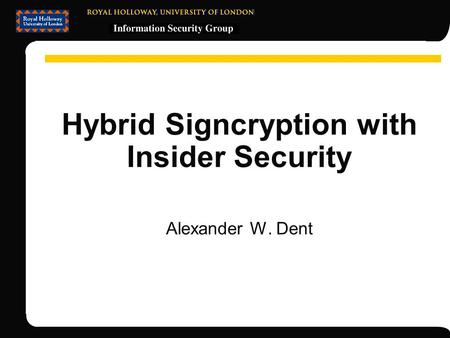 Hybrid Signcryption with Insider Security Alexander W. Dent.