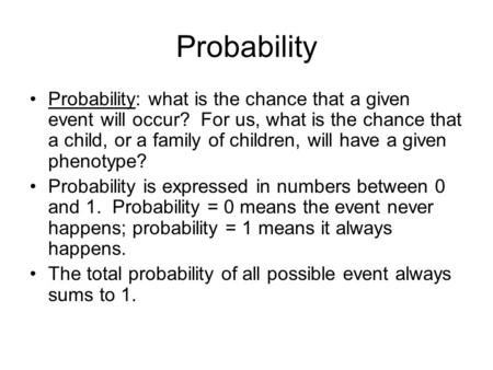 Probability Probability: what is the chance that a given event will occur? For us, what is the chance that a child, or a family of children, will have.