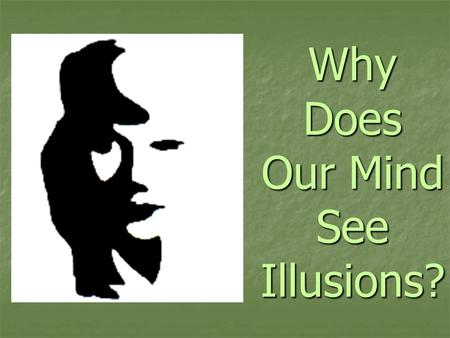 Why Does Our Mind See Illusions?. The Human brain put images together because it has learned to expect things; sometimes the data might get a little confused.
