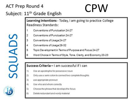 SQUADS ACT Prep Round 4 Subject: 11 th Grade English Learning Intentions - Today, I am going to practice College Readiness Standards: 1Conventions of Punctuation.
