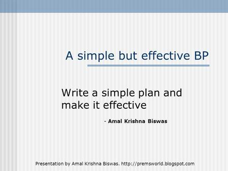 Presentation by Amal Krishna Biswas.  A simple but effective BP Write a simple plan and make it effective - Amal Krishna.