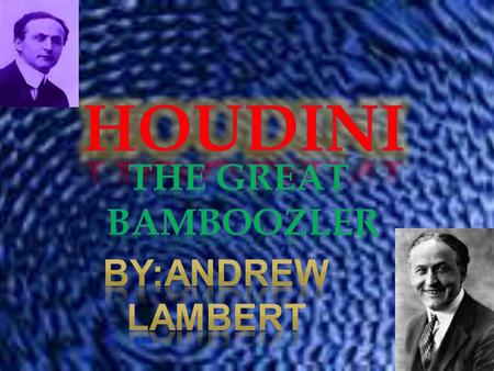 Harry Houdini was born in Budapest Hungary on March 24 in the year 1874. Houdini was most famous for being the worlds best bamboozling magician ever.