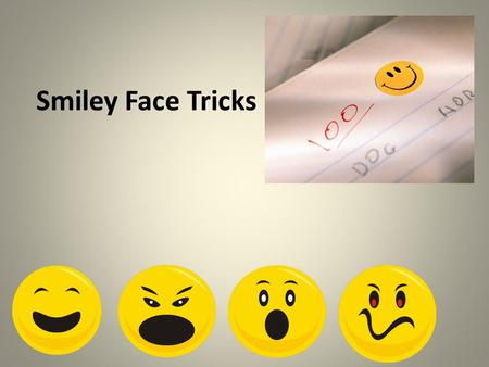 Smiley Face Tricks. Smiley Face Tricks are used to make your writing stronger. We will learn eight different ways to make your writing stronger, by making.