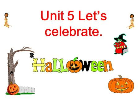 Unit 5 Let's celebrate.. What are the names of the festivals? Halloween Thanksgiving Day Christmas Dragon Boat Festival Mid-autumn Festival Chinese New.