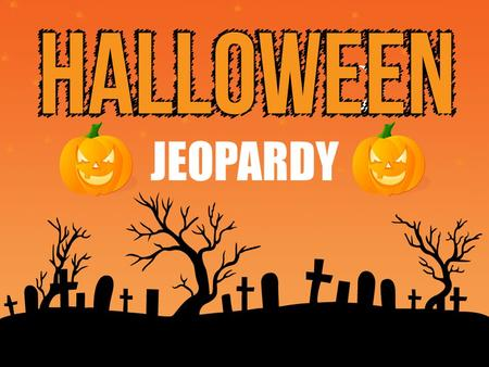 JEOPARDY. Halloween Trivia Video Challenge Name That Monster Monster Trivia 100 200 400 500 What is it? DOUBLE JEOPARDY.