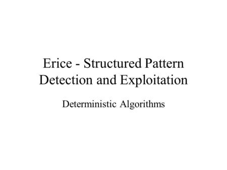 Erice - Structured Pattern Detection and Exploitation Deterministic Algorithms.