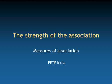 The strength of the association Measures of association FETP India.