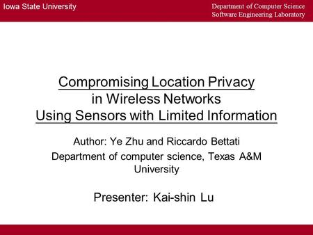 Iowa State University Department of Computer Science Software Engineering Laboratory Compromising Location Privacy in Wireless Networks Using Sensors with.