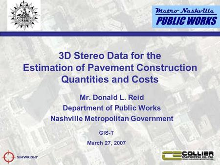 3D Stereo Data for the Estimation of Pavement Construction Quantities and Costs Mr. Donald L. Reid Department of Public Works Nashville Metropolitan Government.