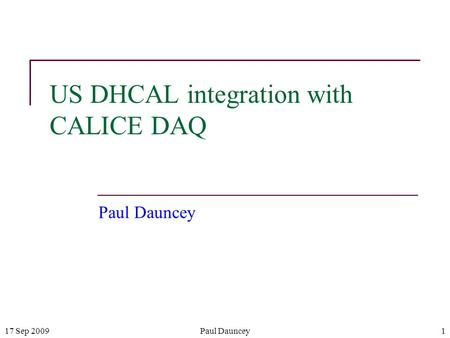 17 Sep 2009Paul Dauncey1 US DHCAL integration with CALICE DAQ Paul Dauncey.