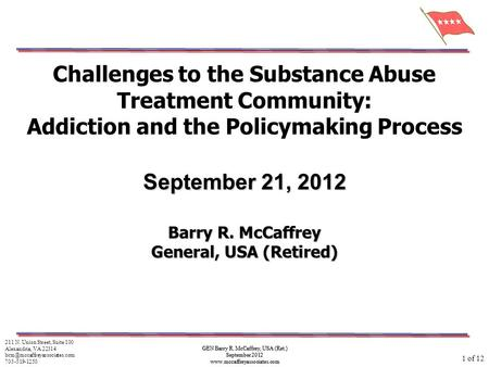 GEN Barry R. McCaffrey, USA (Ret.) September 2012 www.mccaffreyassociates.com Challenges to the Substance Abuse Treatment Community: Addiction and the.