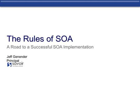 Jeff Genender Principal A Road to a Successful SOA Implementation The Rules of SOA.