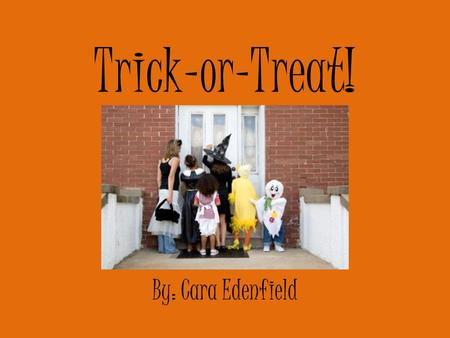 Trick-or-Treat! By: Cara Edenfield. It's Halloween again! I see lots of jack-o-lanterns. I can't wait to yell…. Trick-or-Treat!