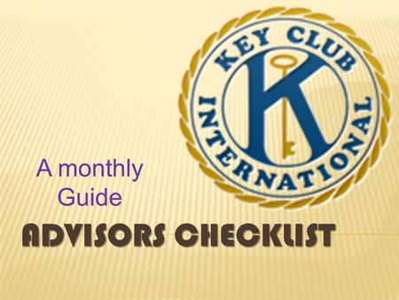 ADVISORS CHECKLIST A monthly Guide.  Volunteer to help with beginning school activities (e.g., orientation)  Plan membership drive, set a regular meeting.