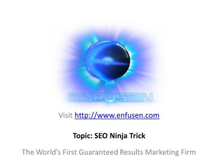Visit  The World's First Guaranteed Results Marketing Firm Topic: SEO Ninja Trick.
