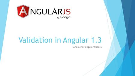 Validation in Angular 1.3 And other angular tidbits.