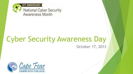 Cyber Security Awareness Day October 17, 2013. Welcome Dr. Amanda Lee Vice President of Instructional Services.