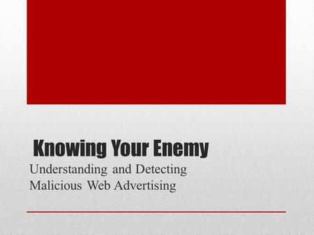 Knowing Your Enemy Understanding and Detecting Malicious Web Advertising.