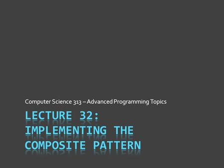 Computer Science 313 – Advanced Programming Topics.