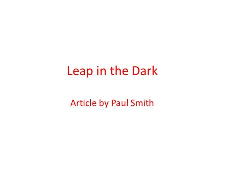 Leap in the Dark Article by Paul Smith. ' Leap in the Dark' = a hunting metaphor. What would happen after the 1867 Reform Bill? 2 big questions Why did.