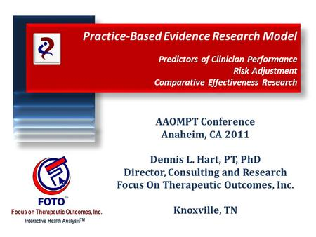 Practice-Based Evidence Research Model Predictors of Clinician Performance Risk Adjustment Comparative Effectiveness Research AAOMPT Conference Anaheim,
