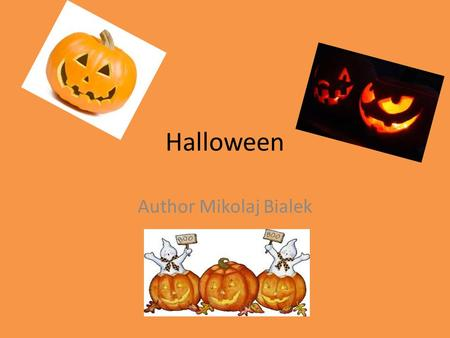 Halloween Author Mikolaj Bialek. Day : 31 October Countries : in many countries of Christian culture Traditions :Trick or treat,Apple bobbing, masquerade.