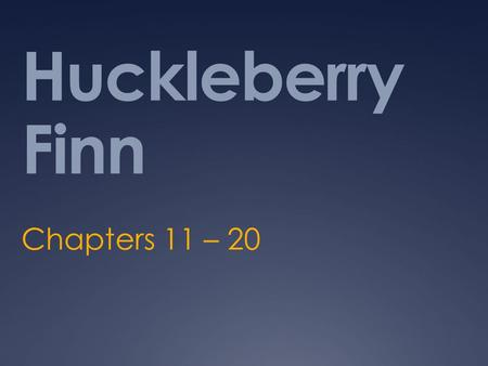 Huckleberry Finn Chapters 11 – 20.