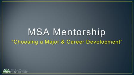 """Choosing a Major & Career Development"" MSA Mentorship."