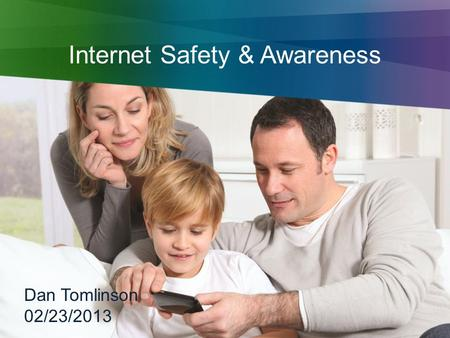 Internet Safety & Awareness Dan Tomlinson 02/23/2013.