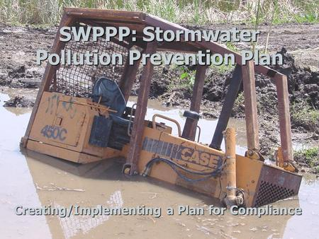 SWPPP: Stormwater <strong>Pollution</strong> Prevention Plan Creating/Implementing a Plan for Compliance.