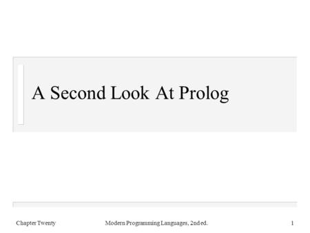 A Second Look At Prolog Chapter TwentyModern Programming Languages, 2nd ed.1.