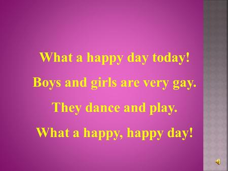 Boys and girls are very gay.