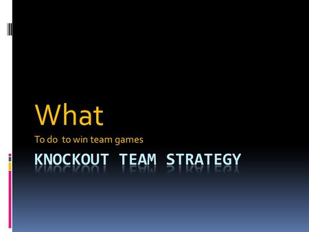 What To do to win team games. Knockout team events are the most common form of team game in North America. The matches are usually long (24-32 boards)