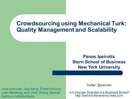 Crowdsourcing using Mechanical Turk: Quality Management and Scalability Panos Ipeirotis Stern School of Business New York University Joint work with: Jing.