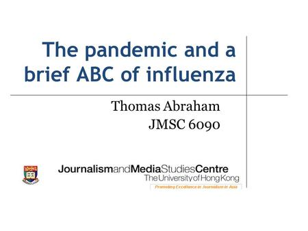 The pandemic and a brief ABC of influenza Thomas Abraham JMSC 6090.