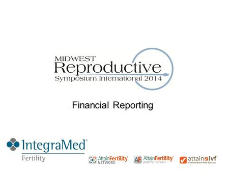 Financial Reporting. ©2012 IntegraMed Fertility Proprietary & Confidential Introduction – John Kearns John J Kearns VP Finance & Corporate Controller.