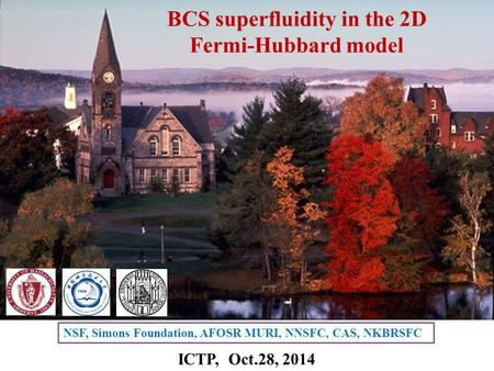BCS superfluidity in the 2D Fermi-Hubbard model NSF, Simons Foundation, AFOSR MURI, NNSFC, CAS, NKBRSFC ICTP, Oct.28, 2014.