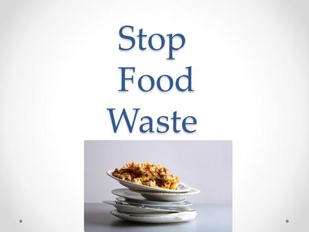 Stop Food Waste. About 90 million tonnes of food is wasted annually in Europe – agricultural food waste and fish discards not included. About a third.