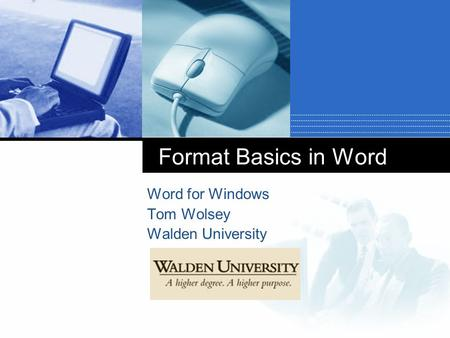 Format Basics in Word Word for Windows Tom Wolsey Walden University.