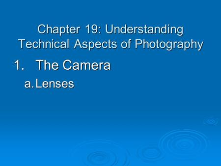 Chapter 19: Understanding Technical Aspects of Photography 1.The Camera a.Lenses.