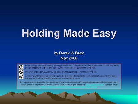 Holding Made Easy by Derek W Beck May 2008 You may copy, distribute, display this copyrighted work — and derivative works based upon it — but only if they.