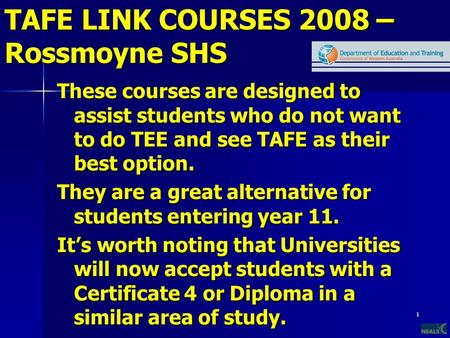 1 TAFE LINK COURSES 2008 – Rossmoyne SHS These courses are designed to assist students who do not want to do TEE and see TAFE as their best option. They.