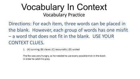 Vocabulary In Context Vocabulary Practice Directions: For each item, three words can be placed in the blank. However, each group of words has one misfit.
