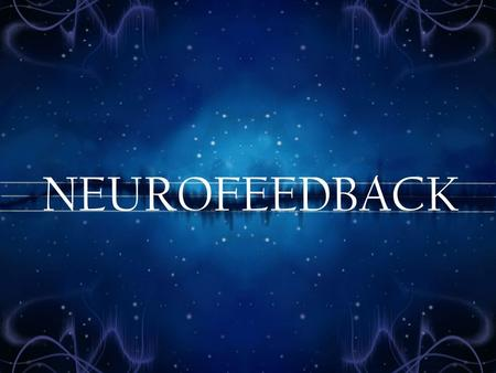 NEUROFEEDBACK. A person with ADHD may have some or all of the following symptoms: